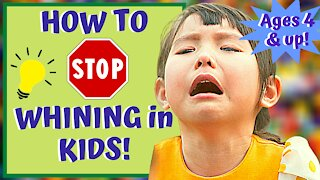 How To STOP CHILDREN FROM WHINING!