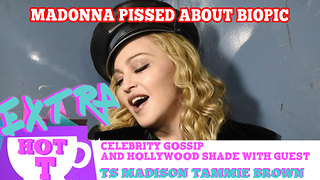 Madonna Pissed About BioPic: Extra Hot T with TAMMY BROWN & TS MADISON - Video