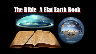 The Bible - A Flat Earth Book