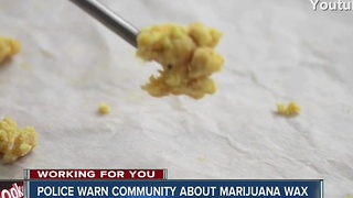 Police warn community about marijuana wax - Video