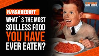 What's the most soulless food you have ever eaten? (r/AskReddit)