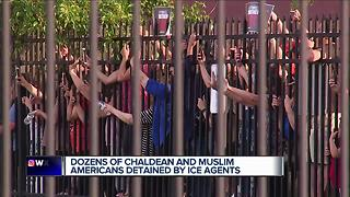 Dozens of Chaldean and Muslim Americans detained by ICE agents - Video