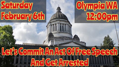 """Let's Commit An Act Of Free Speech And Get Arrested"" February 6th 12pm Olympia Washington - Show Up"