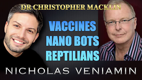 Dr Christopher Macklin Discusses Vaccines, Nano Bots and Reptilians with Nicholas Veniamin