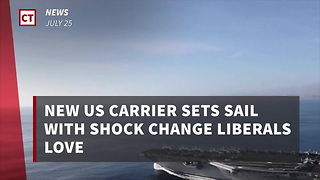 New Us Carrier Sets Sail With Shock Change Liberals Love - Video