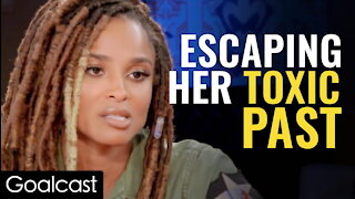 How Ciara Let Go Of Toxic Relationship Ciara | Life Stories By Goalcast