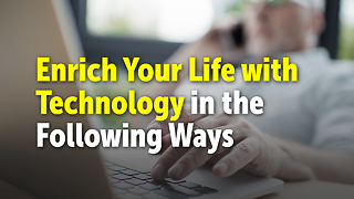 Enrich Your Life with Technology in the Following Ways - Video