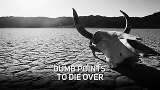 Dumb points to die over