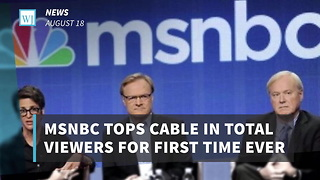 MSNBC Tops Cable In Total Viewers For First Time Ever - Video