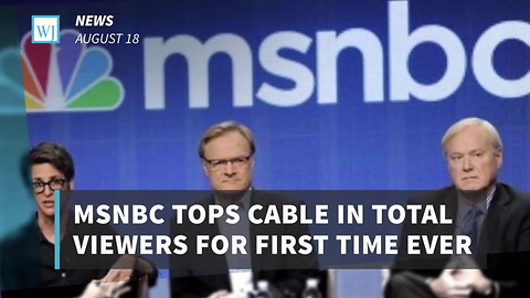 MSNBC Tops Cable In Total Viewers For First Time Ever