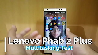 Lenovo Phab 2 Plus Multitasking Test : Impressive