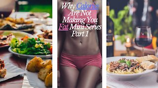 Why Calories Are Not Making You Fat Mini Series Part #1