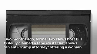 O'Reilly Claims Tape Offers Proof of Anti-Trump Smear Effort - Video