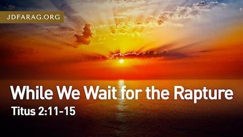 "JD Farag ""While We Wait for the Rapture"" [Dutch Subtitle Generated] Titus 2.11-15 21-3-2021"