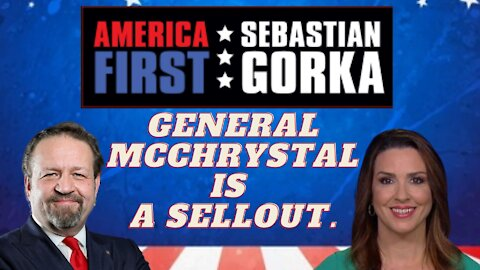 General McChrystal is a sellout. Sara Carter with Sebastian Gorka on AMERICA First