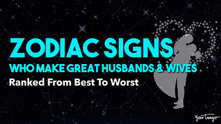 Zodiac Signs Who Make Great Husbands And Wives Ranked From Best To Worst