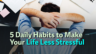 5 Daily Habits to Make Your Life Less Stressful - Video