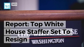 Report: Top White House Staffer Set To Resign