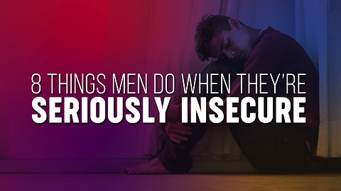 8 Things Men Do When They Are Seriously Insecure