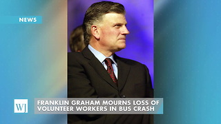 Franklin Graham Mourns Loss Of Volunteer Workers In Bus Crash - Video