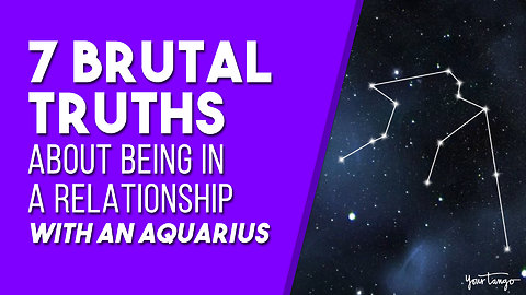 7 Brutal Truths About Being In A Relationship With An Aquarius