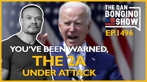 Ep. 1496 You've Been Warned, The Second Amendment Under Attack - The Dan Bongino Show