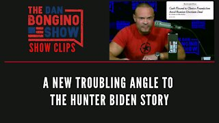 A New Troubling Angle To The Hunter Biden Story - Dan Bongino Show Clips
