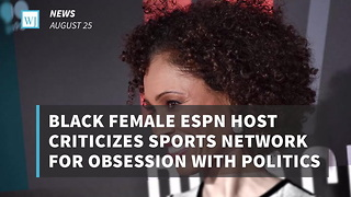 Black Female ESPN Host Criticizes Sports Network For Obsession With Politics - Video