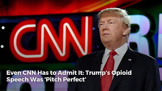 Even CNN Has to Admit it: Trump's Opioid Speech Was 'Pitch Perfect,' He 'Deserves Credit' - Video