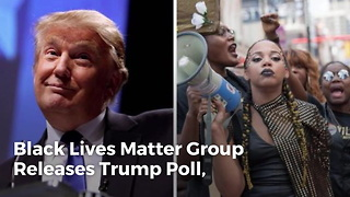 Black Lives Matter Group Releases Trump Poll, Unexpected Results Force Them to Immediately Delete it - Video