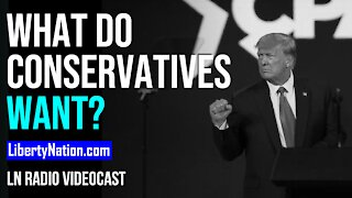 What Do Conservatives Want? - LN Radio Videocast