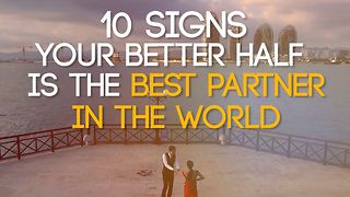 10 Signs Your Better Half is the Best Partner in the World