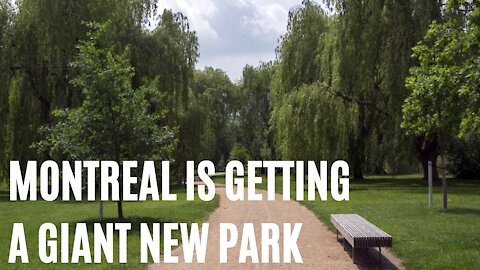 Montreal Is Getting A Giant New Park That Will Be 5x Bigger Than Laurier Park
