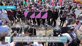 Petition To Classify Antifa As Terrorist Group Has Over 162,000 Signatures - Video