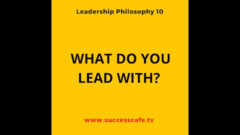 Leadership Philosophy #7: What Do You Lead With?