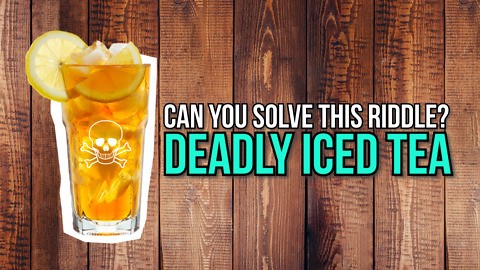 Deadly Iced Tea Riddle That Is Too Challenging To Solve