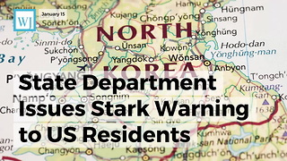 State Department Issues Stark Warning To Us Residents Planning To Visit North Korea - Video