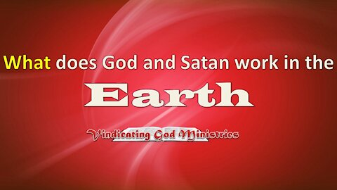What does God and Satan work in the Earth?