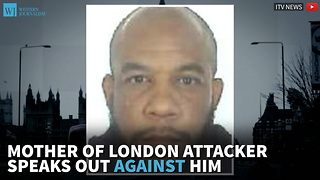 Mother Of London Attacker Speaks Out Against Him - Video
