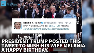 The Left Takes Issue With Trump Wishing His Wife Happy Birthday - Video