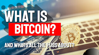 What is Bitcoin? And What's All the Fuss About?