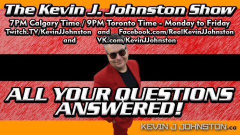 Kevin J. Johnston Show_ ALL YOUR QUESTIONS ANSWERED! 7PM Alberta 9PM Ontario