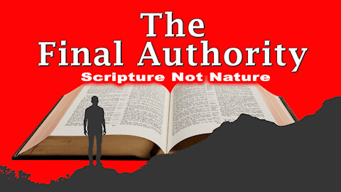 The Final Authority: It's Scripture NOT Nature