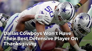 Dallas Cowboys Won't Have Their Best Defensive Player On Thanksgiving - Video