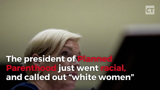 """Planned Parenthood President Issues """"White Women"""" Message"""