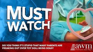 Do You Think It's Stupid That Many Parents Are Freaking Out Over Toy Doll Being Sold? - Video