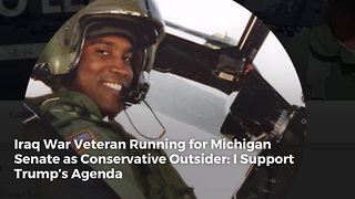 Iraq War Veteran Running for Michigan Senate as Conservative Outsider: I Support Trump's Agenda - Video