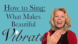 How to Sing: What Makes Beautiful Vibrato