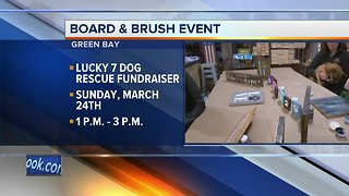 Board and Brush Green Bay partnering with Lucky 7 Dog Rescue for a fundraiser