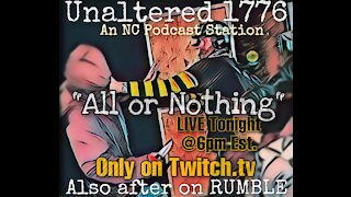 UNALTERED 1776 PODCAST - ALL OR NOTHING